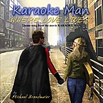 "Michael Brandmeier Where Love Lives (Theme Song From The Movie ""Karaoke Man"")"