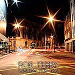 Rob Perry Waiting For You