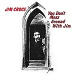 Jim Croce You Don't Mess Around With Jim