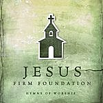 Casting Crowns Jesus, Firm Foundation: Hymns Of Worship
