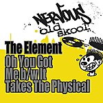 The Element Oh You Got Me B/W It Takes The Physical