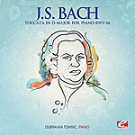 Dubravka Tomsic J.S. Bach: Toccata In D Major For Piano, Bwv 912 (Digitally Remastered)