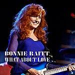 Bonnie Raitt What About Love