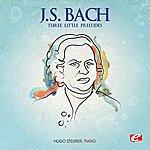 Hugo Steurer J.S. Bach: Three Little Preludes (Digitally Remastered)