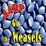 The Weasels Aarp Go The Weasels