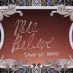 Make Believe Shock Of Being