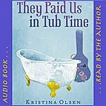Kristina Olsen They Paid Us In Tub Time Audio Book
