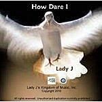 Lady J How Dare I