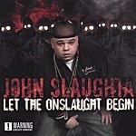 John Slaughta Let The Onslaught Begin