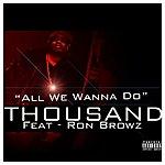 Thousand All We Wanna Do (Feat. Ron Browz)