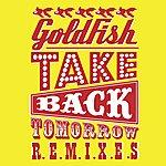 Goldfish Take Back Tomorrow (Remixes)