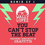 Wally Lopez You Can´t Stop The Beat Feat. Jamie Scott Of Graffiti6 (Remixes Ep 1)