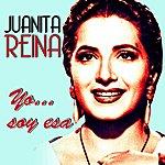 Juanita Reina Yo...Soy Esa