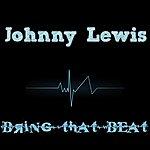 Johnny Lewis Bring That Beat