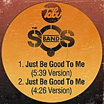 The S.O.S. Band Just Be Good To Me (5:39 Version) / Just Be Good To Me (4:26 Version)
