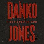 Danko Jones I Believed In God