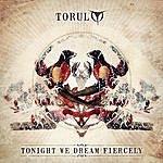 Torul Tonight We Dream Fiercely