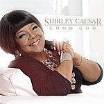 Shirley Caesar Good God