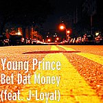 Young Prince Bet Dat Money (Feat. J-Loyal)