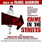 Franz Waxman Crime In The Streets (Original Motion Picture Soundtrack)