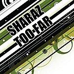 Sharaz Too Far