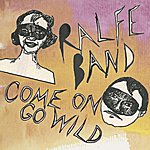 Ralfe Band Come On Go Wild