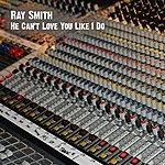 Ray Smith He Can't Love You Like I Do - Single