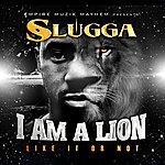 Slugga I Am A Lion