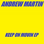 Andrew Martin Keep On Movin Ep