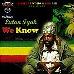 Lutan Fyah We Know - Single