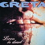 Greta Love Is Dead