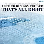 Arthur 'Big Boy' Crudup That's All Right - 75 Essential Blues Tracks
