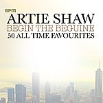 Artie Shaw Begin The Beguine - 50 All Time Favourites