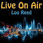 Lou Reed Live On Air: Lou Reed - Live