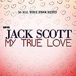 Jack Scott My True Love - 50 All Time Favourites