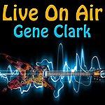 Gene Clark Live On Air: Gene Clark