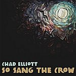 Chad Elliott So Sang The Crow