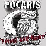 Polaris Young And Naive