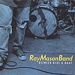 The Ray Mason Band Between Blue & Okay