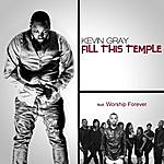 Kevin Gray Fill This Temple (Feat. Worship Forever)