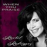 Rachel Rodriguez When You Praise