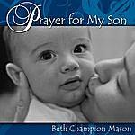 Beth Champion Mason Prayer For My Son