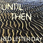 Red Letter Day Until Then