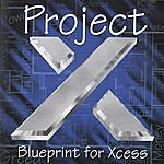 Project X Blueprint For Xcess
