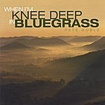Pete Goble When I'm Knee Deep In Bluegrass