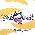 The Pinkmeat Something To Eat...