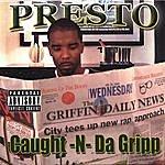 Presto Caught N Da Gripp