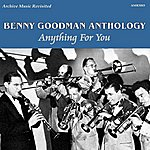 Benny Goodman Anthology Volume 1: Anything For You