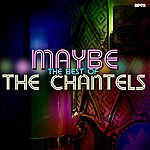 The Chantels Maybe - The Best Of The Chantels