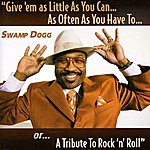 Swamp Dogg Give 'em As Little As You Can...As Often As You Have To...Or...A Tribute To Rock 'n' Roll